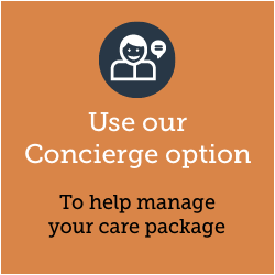 Use our Concierge Services. To help manage your care package